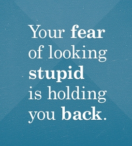 fear of looking stupid